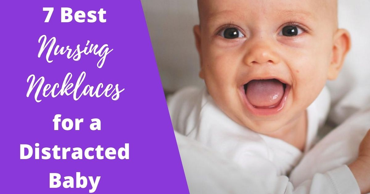 Best Nursing Necklaces for a Distracted Baby