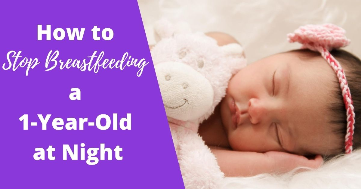 How to Stop Breastfeeding a 1-Year-Old at Night