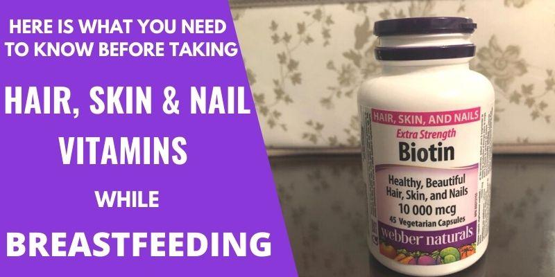 Can you Take Hair, Skin, and Nail Vitamins While Breastfeeding?