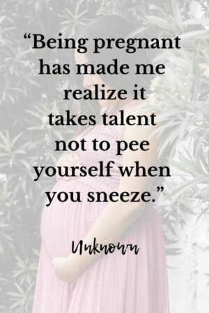 Cute Pregnancy Quotes and Saying All Moms-to-be need to Hear-Funny Pregnancy quotes