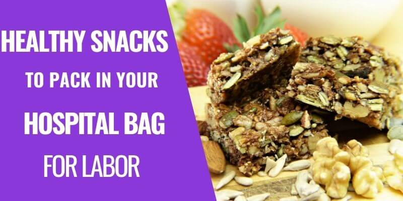 21 Healthy Snacks to Pack in Hospital Bag for Labor