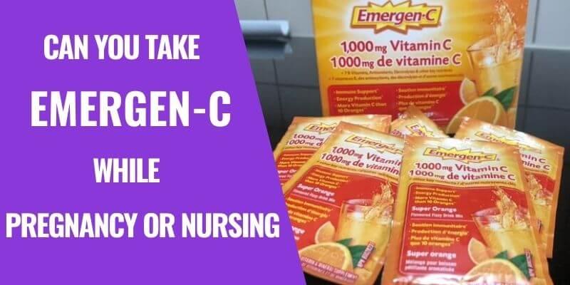 Can you take Emergen-C during Pregnancy or Breastfeeding?