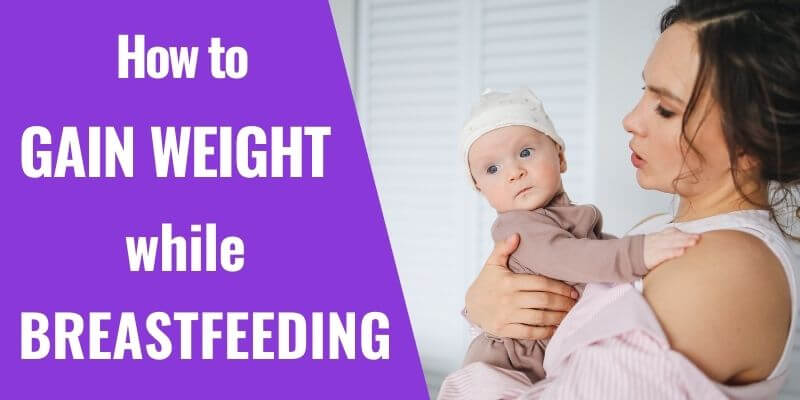 9 Easy Steps to Gain Weight While Breastfeeding