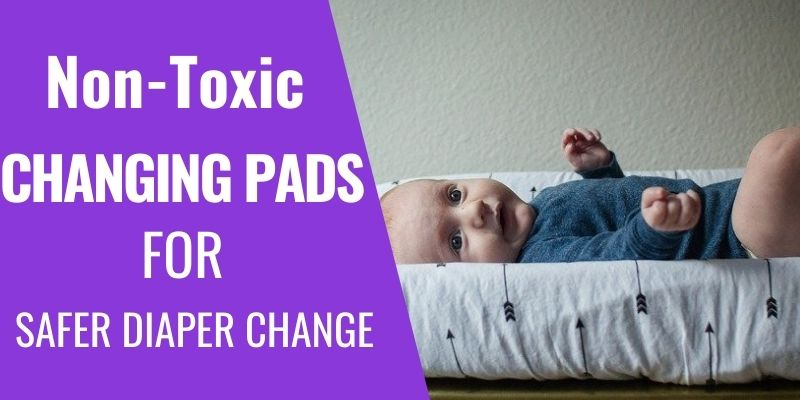 Best Non-Toxic Changing Pads for safe Nappy Changing