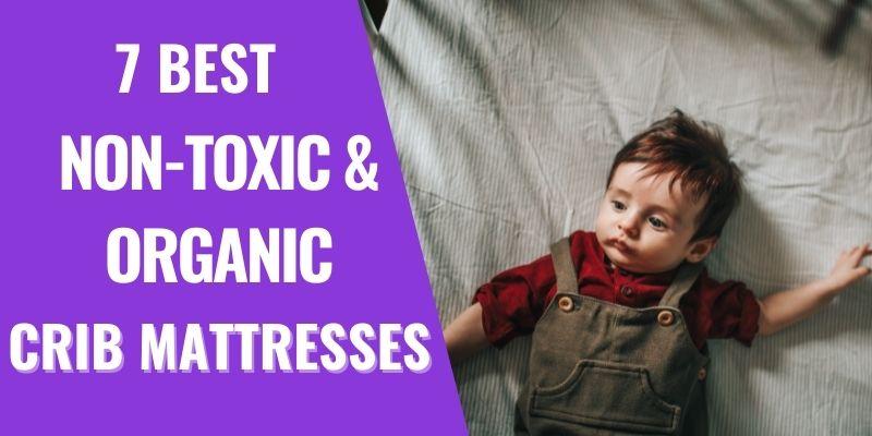 7 Best Non-Toxic and Organic Crib Mattresses
