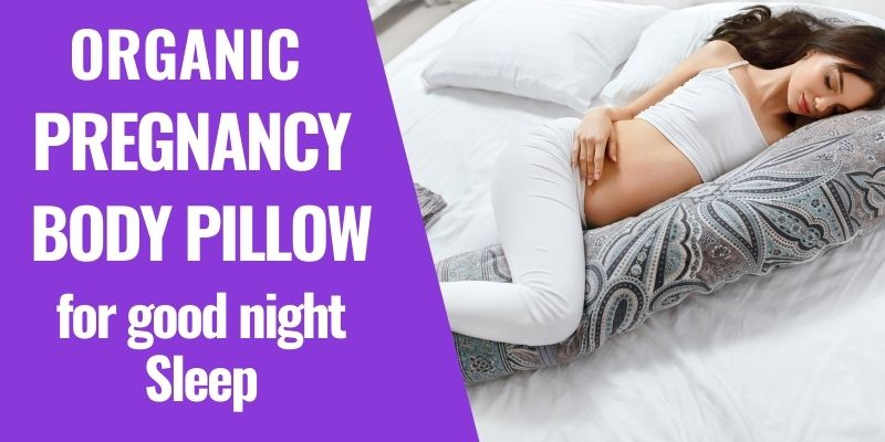 Best Non-toxic Organic Pregnancy Pillow for Restful Sleep at Night