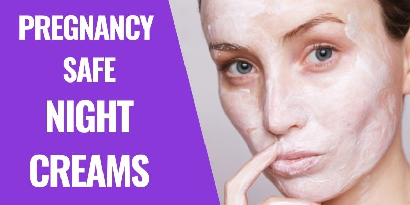 6 Best Pregnancy-Safe Night Creams for Overnight Glow